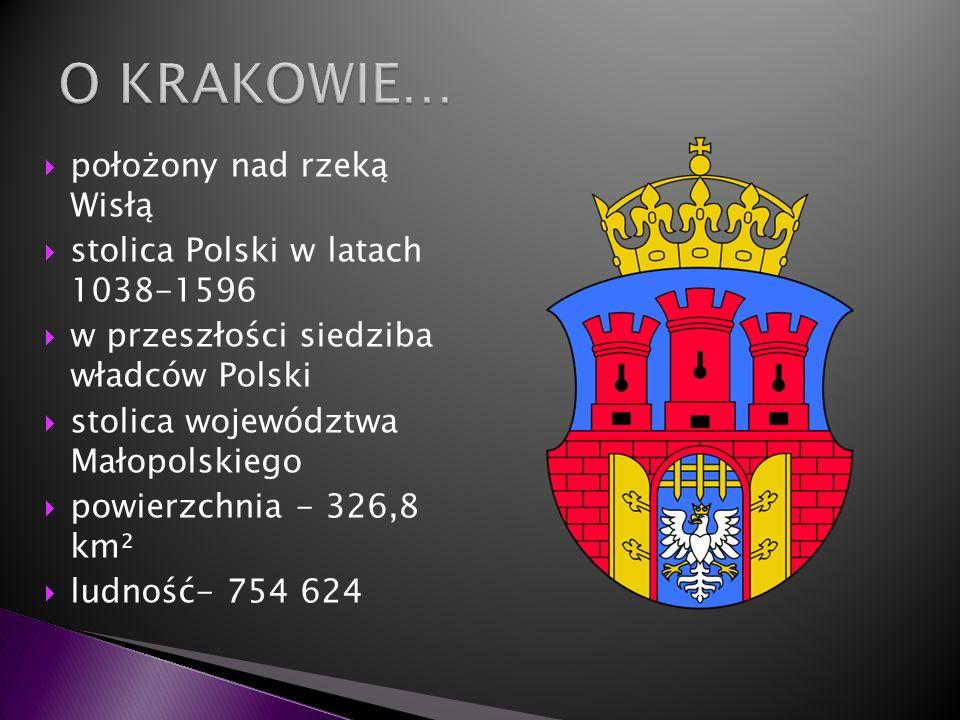 położony nad rzeką Wisłą stolica Polski w latach 1038-1596 w przeszłości siedziba władców Polski stolica województwa Małopolskiego powierzchnia - 326,