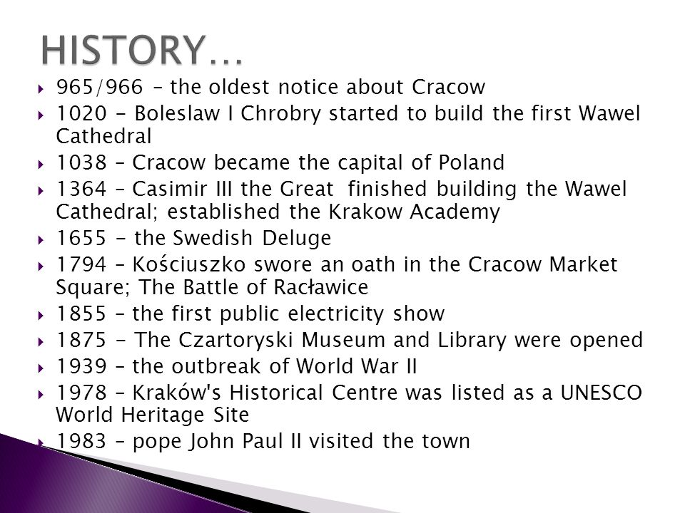 965/966 – the oldest notice about Cracow 1020 - Boleslaw I Chrobry started to build the first Wawel Cathedral 1038 – Cracow became the capital of Pola