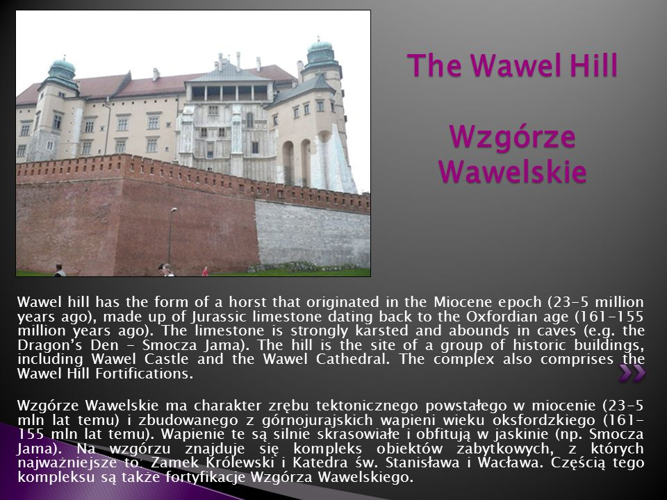 Wawel hill has the form of a horst that originated in the Miocene epoch (23-5 million years ago), made up of Jurassic limestone dating back to the Oxf