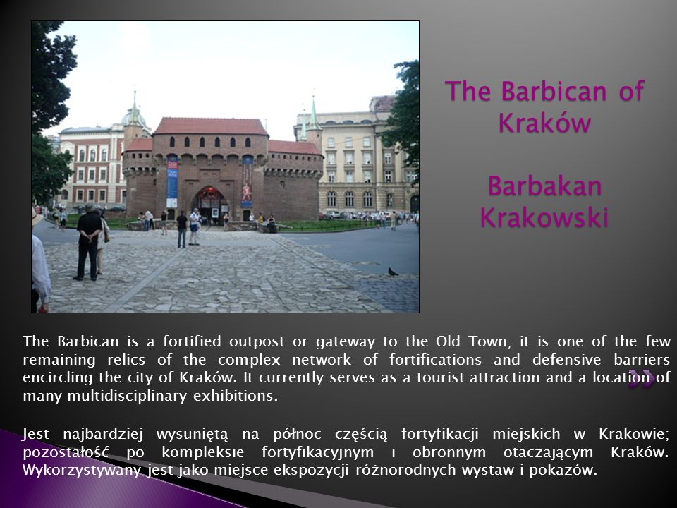 The Barbican is a fortified outpost or gateway to the Old Town; it is one of the few remaining relics of the complex network of fortifications and def