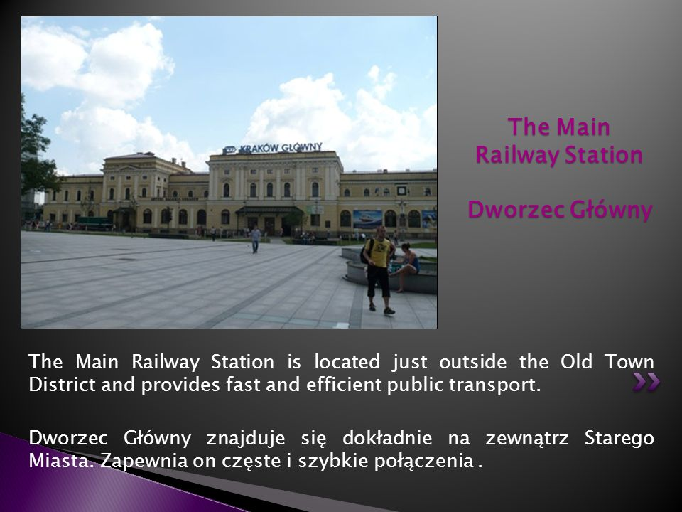 The Main Railway Station is located just outside the Old Town District and provides fast and efficient public transport. Dworzec Główny znajduje się d