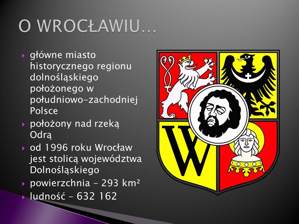 główne miasto historycznego regionu dolnośląskiego położonego w południowo-zachodniej Polsce położony nad rzeką Odrą od 1996 roku Wrocław jest stolicą