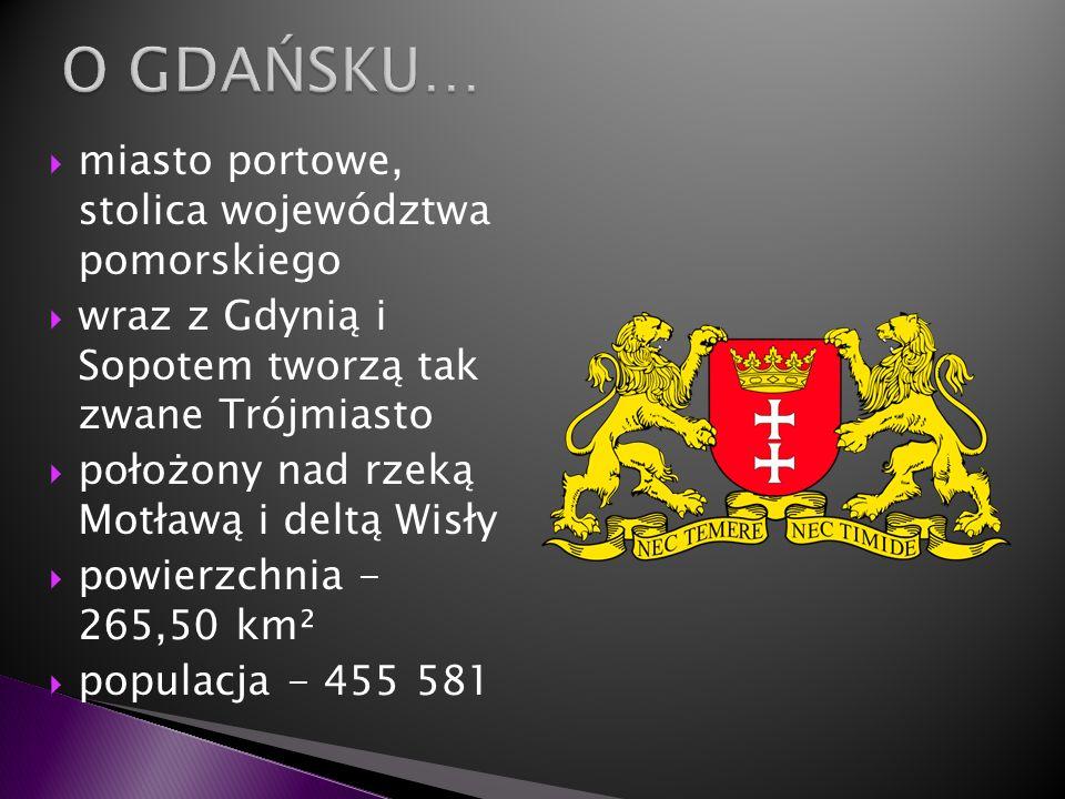 miasto portowe, stolica województwa pomorskiego wraz z Gdynią i Sopotem tworzą tak zwane Trójmiasto położony nad rzeką Motławą i deltą Wisły powierzch