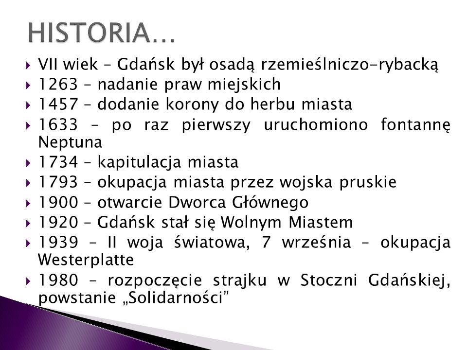 VII wiek – Gdańsk był osadą rzemieślniczo-rybacką 1263 – nadanie praw miejskich 1457 – dodanie korony do herbu miasta 1633 – po raz pierwszy uruchomio