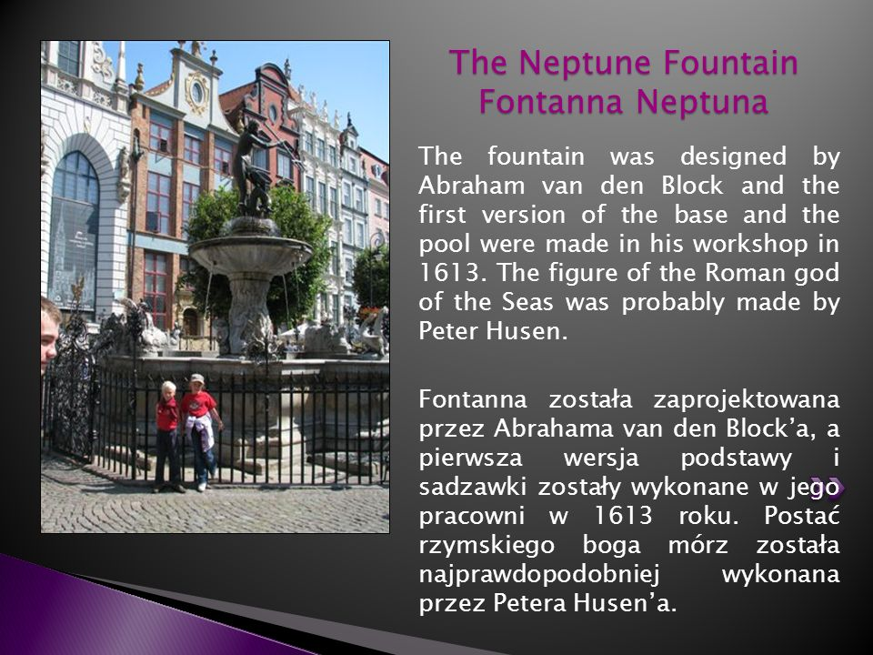 The fountain was designed by Abraham van den Block and the first version of the base and the pool were made in his workshop in 1613. The figure of the