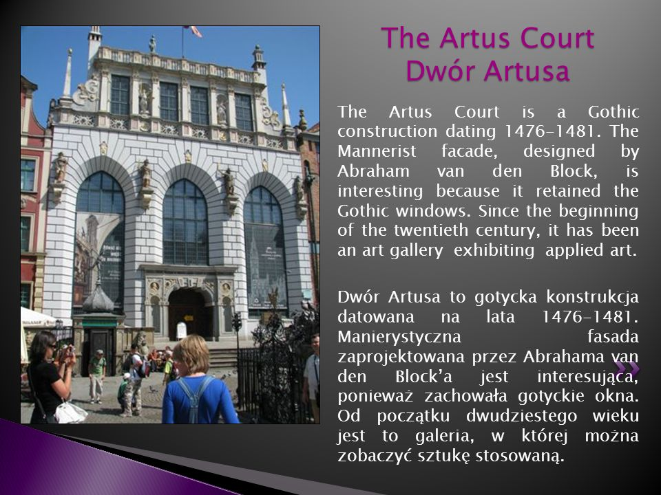 The Artus Court is a Gothic construction dating 1476-1481. The Mannerist facade, designed by Abraham van den Block, is interesting because it retained