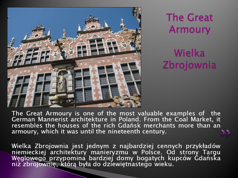 The Great Armoury is one of the most valuable examples of the German Mannerist architekture in Poland. From the Coal Market, it resembles the houses o
