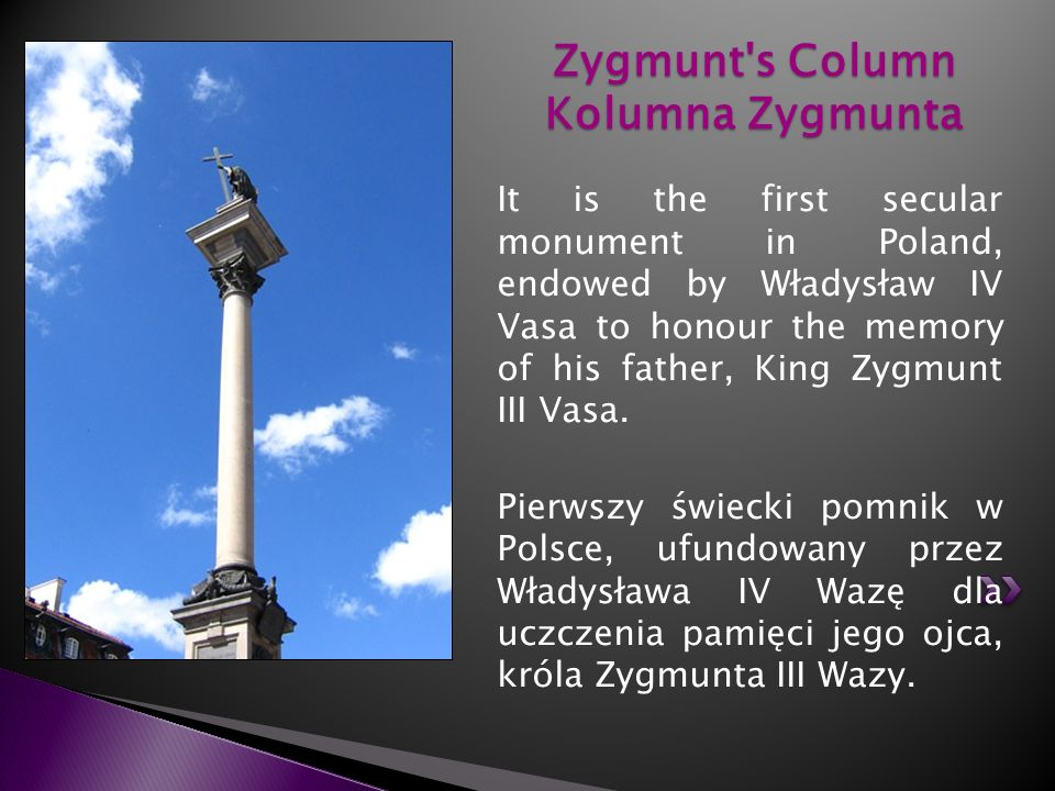 It is the first secular monument in Poland, endowed by Władysław IV Vasa to honour the memory of his father, King Zygmunt III Vasa. Pierwszy świecki p