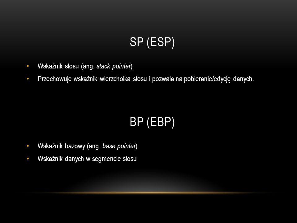 SP (ESP) Wskaźnik stosu (ang. stack pointer ) Przechowuje wskaźnik wierzchołka stosu i pozwala na pobieranie/edycję danych. BP (EBP) Wskaźnik bazowy (