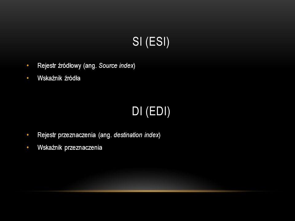 SI (ESI) Rejestr źródłowy (ang. Source index ) Wskaźnik źródła DI (EDI) Rejestr przeznaczenia (ang. destination index ) Wskaźnik przeznaczenia