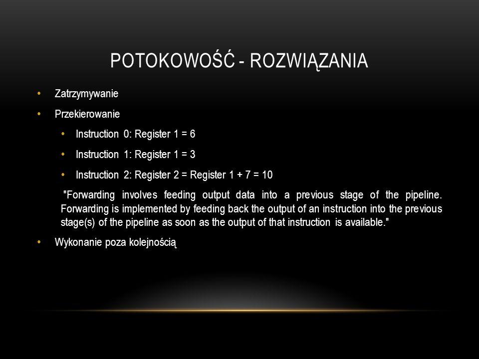 POTOKOWOŚĆ - ROZWIĄZANIA Zatrzymywanie Przekierowanie Instruction 0: Register 1 = 6 Instruction 1: Register 1 = 3 Instruction 2: Register 2 = Register