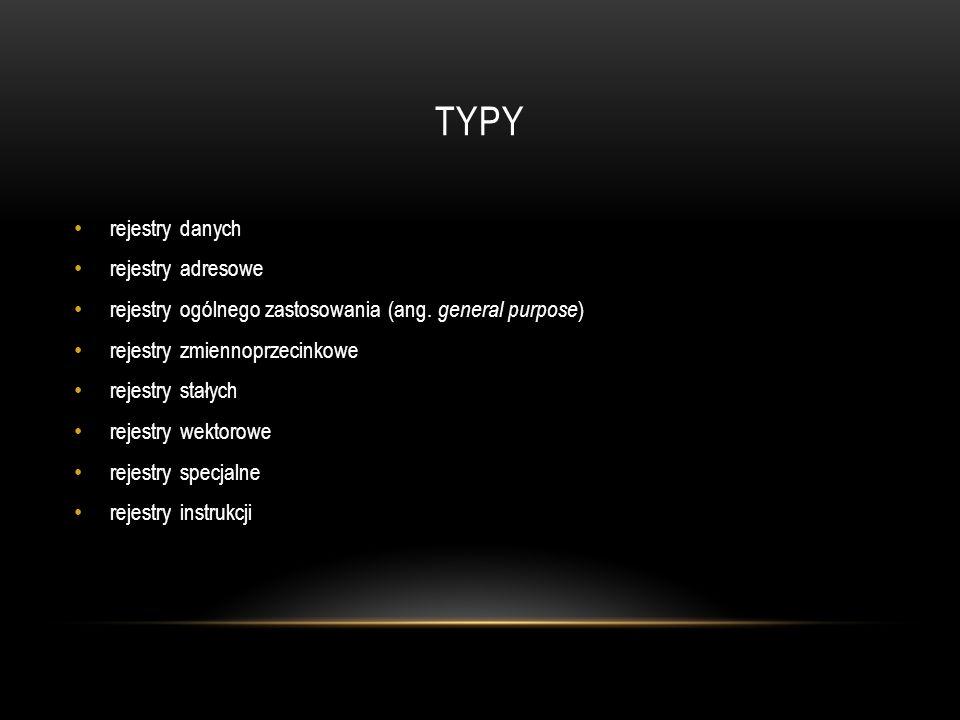 TYPY rejestry danych rejestry adresowe rejestry ogólnego zastosowania (ang. general purpose ) rejestry zmiennoprzecinkowe rejestry stałych rejestry we