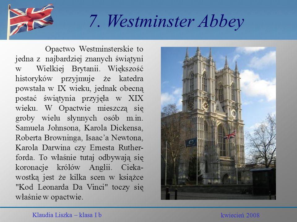 kwiecień 2008 Klaudia Liszka – klasa I b 6. Tower Bridge Klaudia Liszka – klasa I b kwiecień 2008 Bliźniacze wieże londyńskiego Tower Bridge to jedna