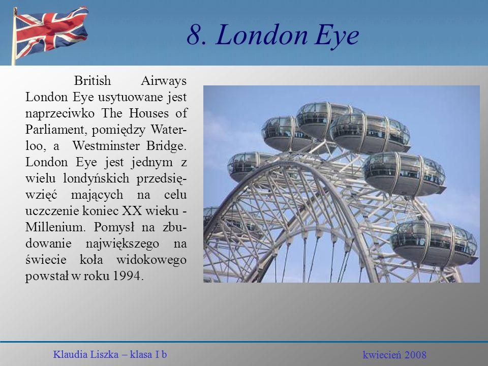 kwiecień 2008 Klaudia Liszka – klasa I b 7. Westminster Abbey Klaudia Liszka – klasa I b kwiecień 2008 Opactwo Westminsterskie to jedna z najbardziej