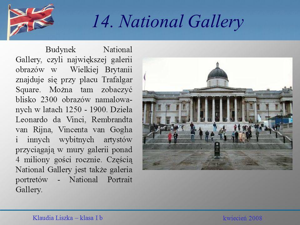 kwiecień 2008 Klaudia Liszka – klasa I b 13. Piccadilly Circus Klaudia Liszka – klasa I b kwiecień 2008 Piccadilly Circus to najbardziej znany londyńs