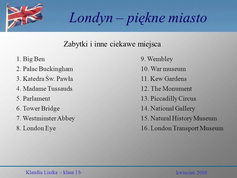 Klaudia Liszka – klasa I b Londyn – piękne miasto Dlaczego Londyn ? Moje zainteresowanie Londynem zaczęło się od pewnego programu do nauki słownictwa,