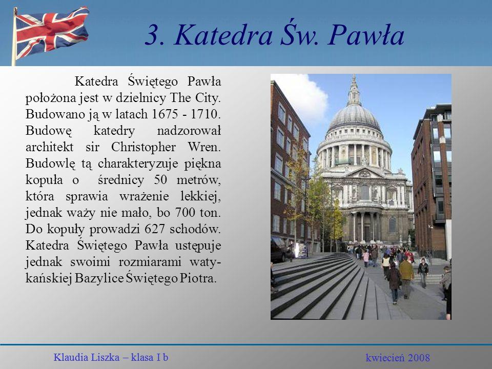kwiecień 2008 Klaudia Liszka – klasa I b 2. Buckingham Palace Klaudia Liszka – klasa I b kwiecień 2008 Palace Buckingham położony przy Saint James Par