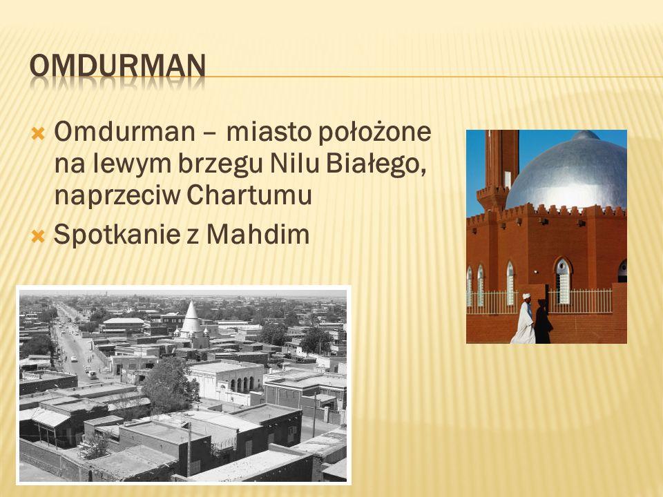 Omdurman – miasto położone na lewym brzegu Nilu Białego, naprzeciw Chartumu Spotkanie z Mahdim