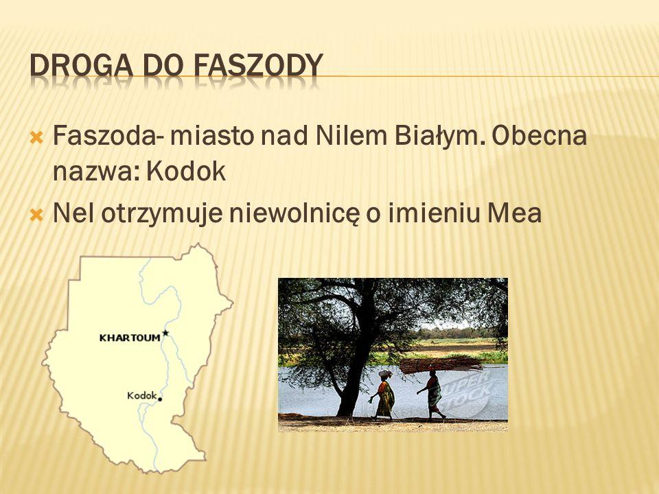 Faszoda- miasto nad Nilem Białym. Obecna nazwa: Kodok Nel otrzymuje niewolnicę o imieniu Mea