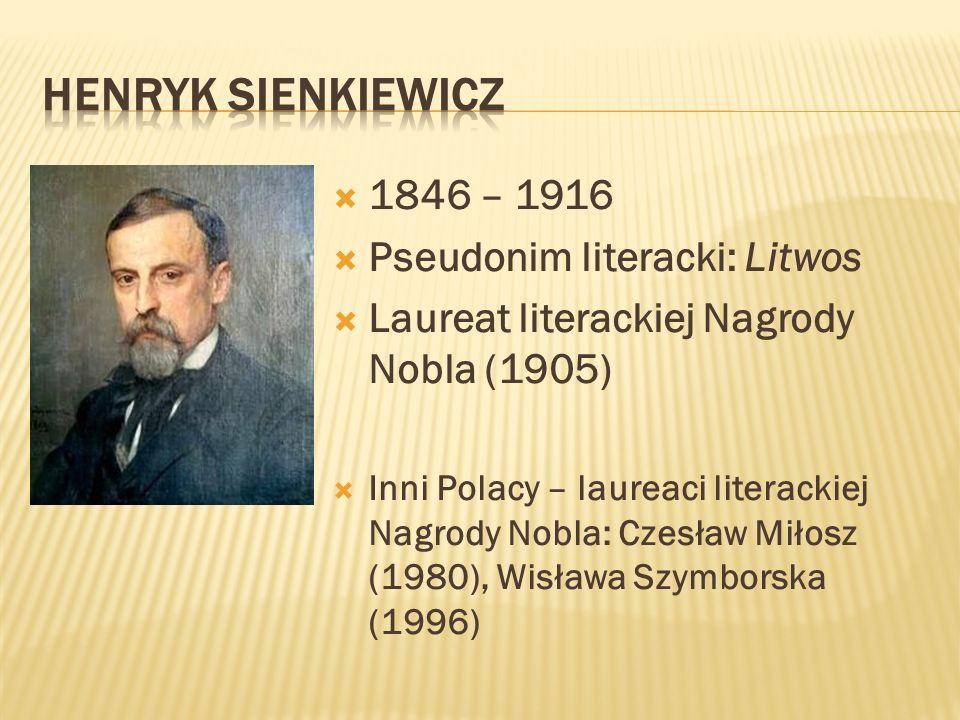 1846 – 1916 Pseudonim literacki: Litwos Laureat literackiej Nagrody Nobla (1905) Inni Polacy – laureaci literackiej Nagrody Nobla: Czesław Miłosz (198