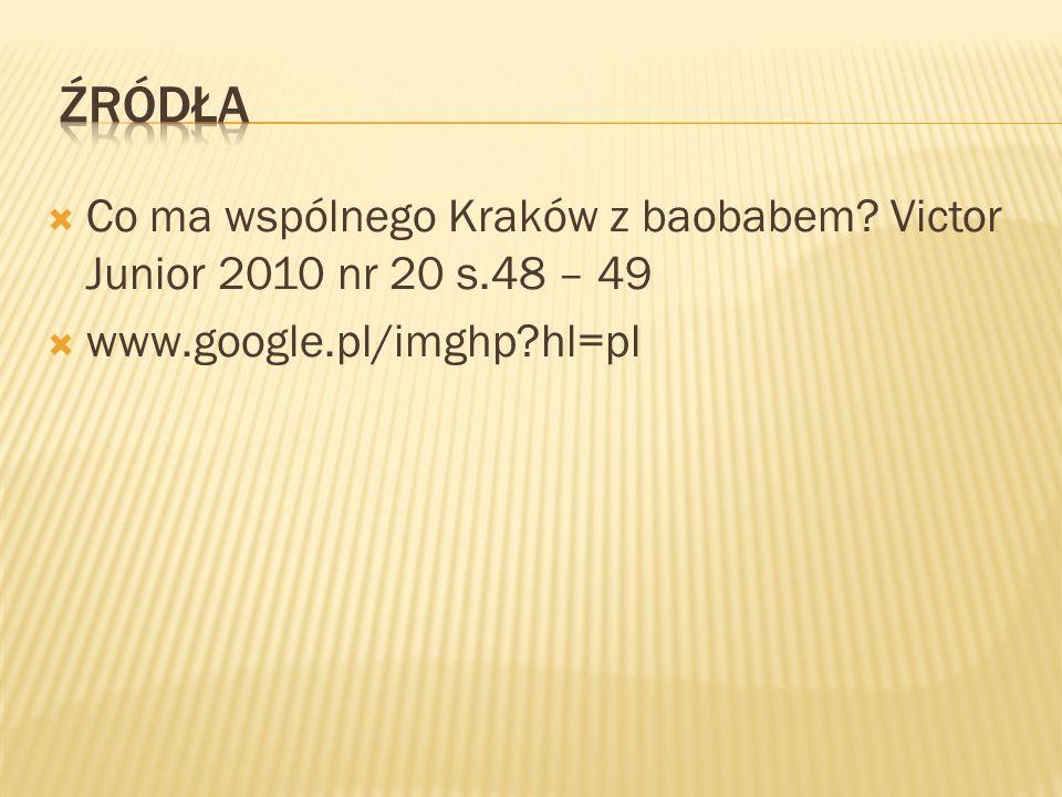 Co ma wspólnego Kraków z baobabem? Victor Junior 2010 nr 20 s.48 – 49 www.google.pl/imghp?hl=pl