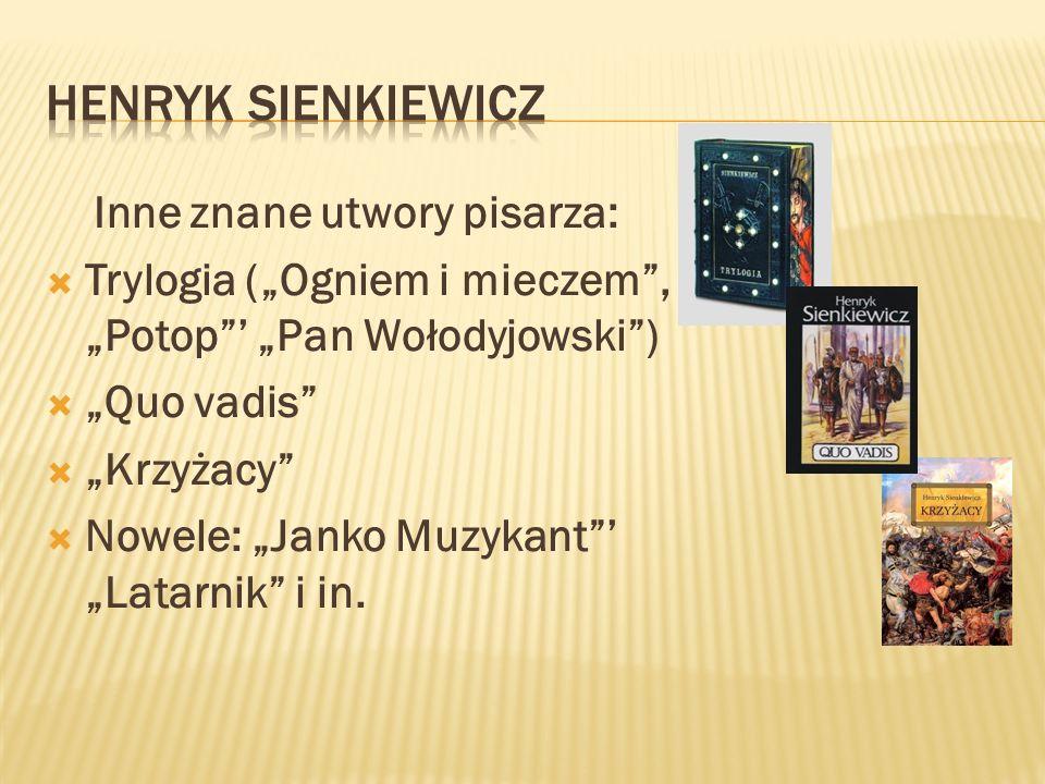 Inne znane utwory pisarza: Trylogia (Ogniem i mieczem, Potop Pan Wołodyjowski) Quo vadis Krzyżacy Nowele: Janko Muzykant Latarnik i in.