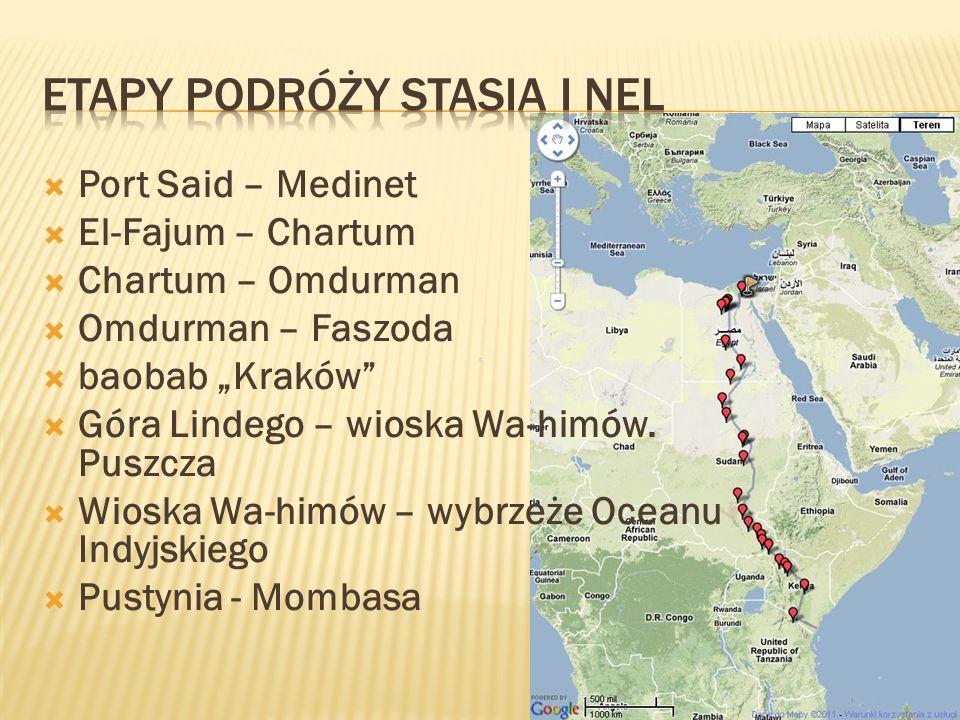 Port Said – Medinet El-Fajum – Chartum Chartum – Omdurman Omdurman – Faszoda baobab Kraków Góra Lindego – wioska Wa-himów. Puszcza Wioska Wa-himów – w