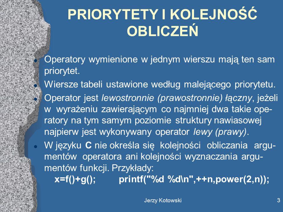 Jerzy Kotowski4 PRIORYTETY I KOLEJNOŚĆ OBLICZEŃ c.d.