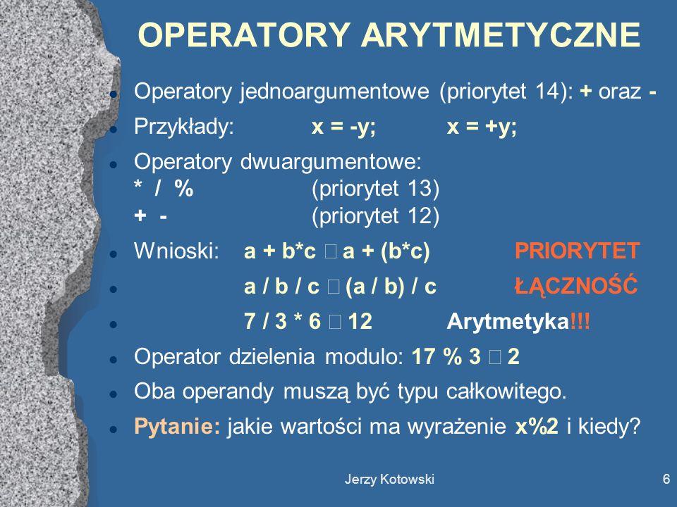 Jerzy Kotowski7 OPERATORY LOGICZNE Zmienne logiczne l Język C nie ma zmiennych logicznych.