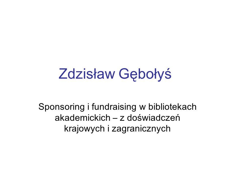 Zdzisław Gębołyś Sponsoring i fundraising w bibliotekach akademickich – z doświadczeń krajowych i zagranicznych