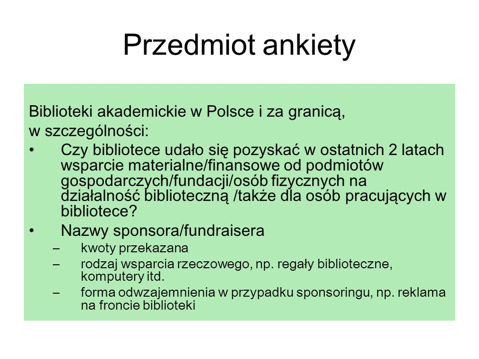 Przedmiot ankiety Biblioteki akademickie w Polsce i za granicą, w szczególności: Czy bibliotece udało się pozyskać w ostatnich 2 latach wsparcie mater