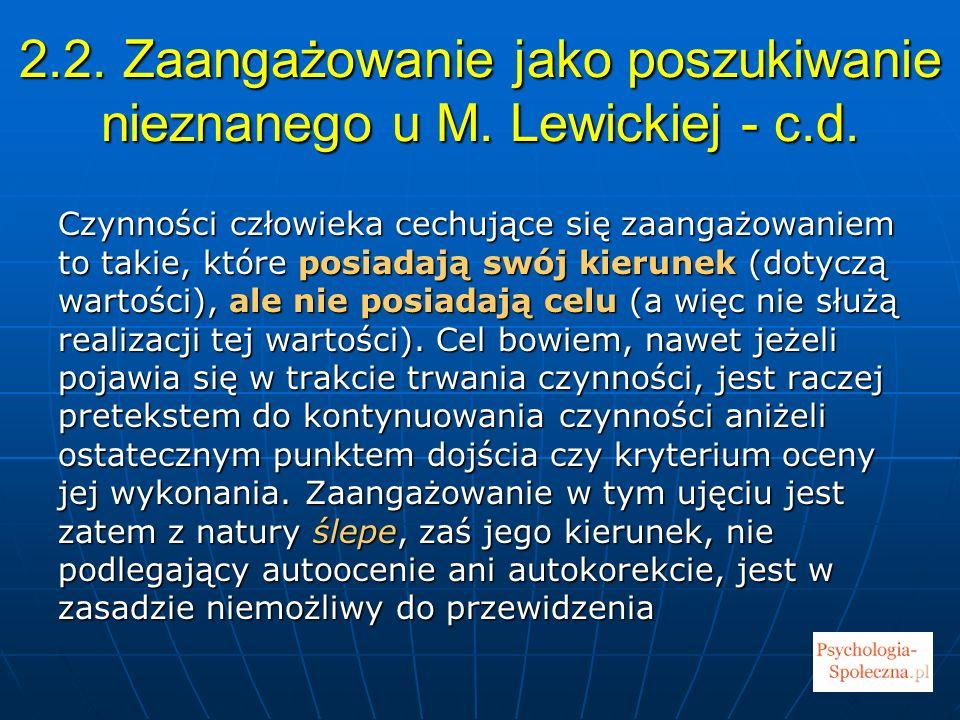 2.2. Zaangażowanie jako poszukiwanie nieznanego u M. Lewickiej - c.d. Czynności człowieka cechujące się zaangażowaniem to takie, które posiadają swój