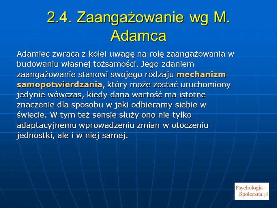 2.4. Zaangażowanie wg M. Adamca Adamiec zwraca z kolei uwagę na rolę zaangażowania w budowaniu własnej tożsamości. Jego zdaniem zaangażowanie stanowi