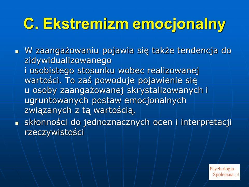 C. Ekstremizm emocjonalny W zaangażowaniu pojawia się także tendencja do zidywidualizowanego i osobistego stosunku wobec realizowanej wartości. To zaś