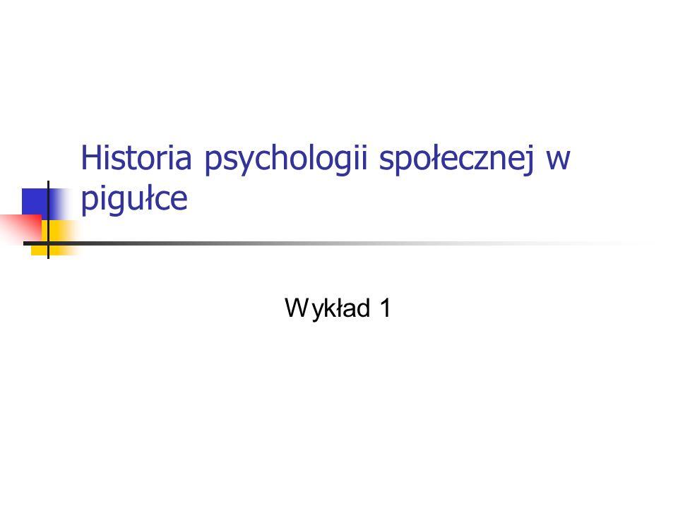 Historia psychologii społecznej w pigułce Wykład 1