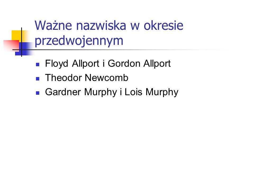 Ważne nazwiska w okresie przedwojennym Floyd Allport i Gordon Allport Theodor Newcomb Gardner Murphy i Lois Murphy