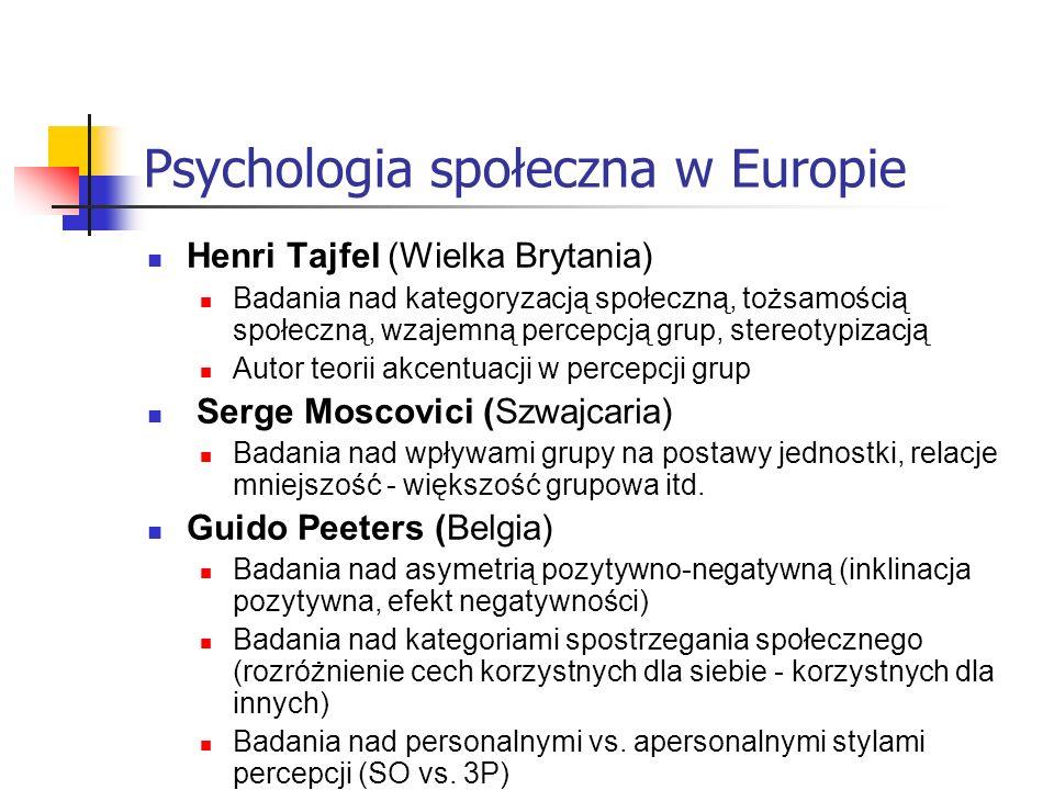 Psychologia społeczna w Europie Henri Tajfel (Wielka Brytania) Badania nad kategoryzacją społeczną, tożsamością społeczną, wzajemną percepcją grup, stereotypizacją Autor teorii akcentuacji w percepcji grup Serge Moscovici (Szwajcaria) Badania nad wpływami grupy na postawy jednostki, relacje mniejszość - większość grupowa itd.