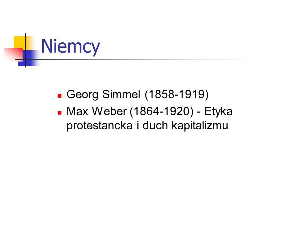 Niemcy Georg Simmel (1858-1919) Max Weber (1864-1920) - Etyka protestancka i duch kapitalizmu