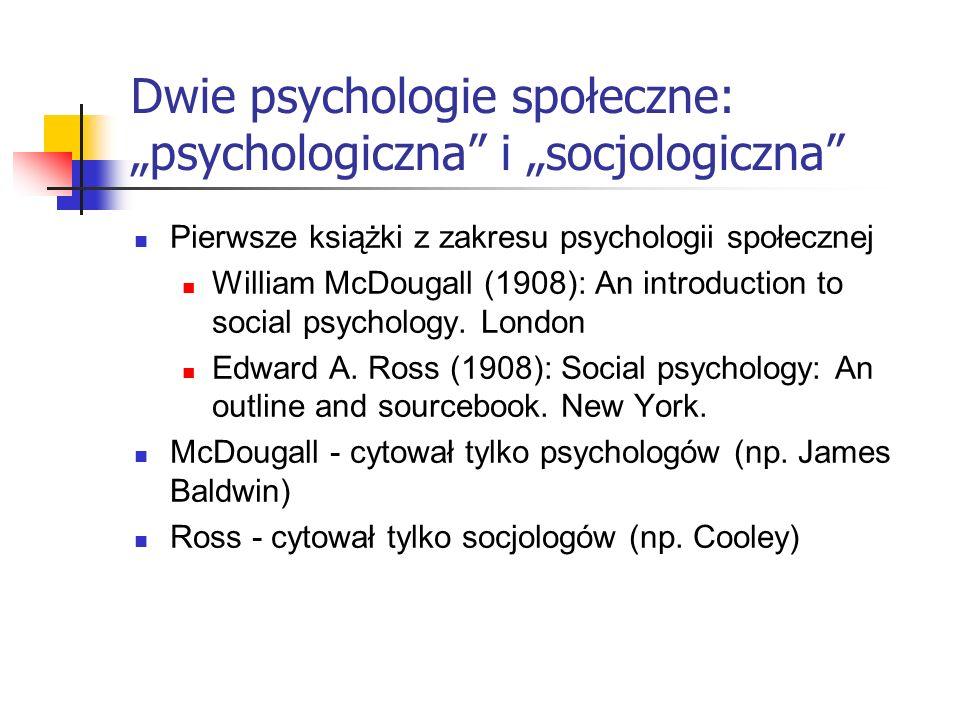 Dalsze prace z psychologii społecznej 1924 - Floyd Allport - Social Psychology - pierwszy podręcznik z zakresu psychologii społecznej - wprowadzenie psychologii społecznej do programu studiów 1931 - Gardner Murphy & Lois Murphy: Experimental Social Psychology 1937 - poprawione wydanie wraz z Th.