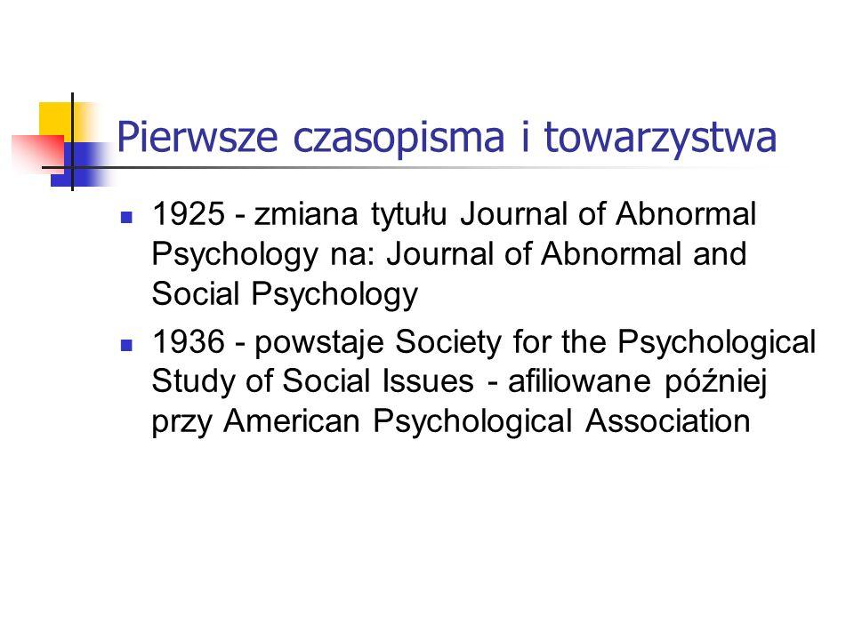 Pierwsze czasopisma i towarzystwa 1925 - zmiana tytułu Journal of Abnormal Psychology na: Journal of Abnormal and Social Psychology 1936 - powstaje Society for the Psychological Study of Social Issues - afiliowane później przy American Psychological Association