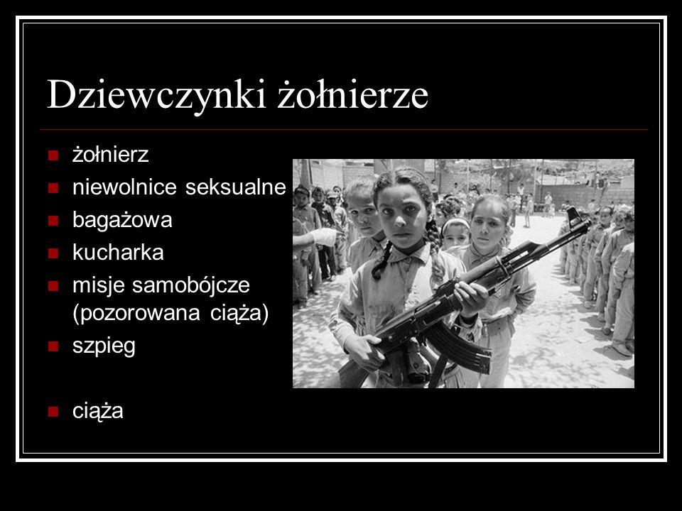 Dziewczynki żołnierze żołnierz niewolnice seksualne bagażowa kucharka misje samobójcze (pozorowana ciąża) szpieg ciąża