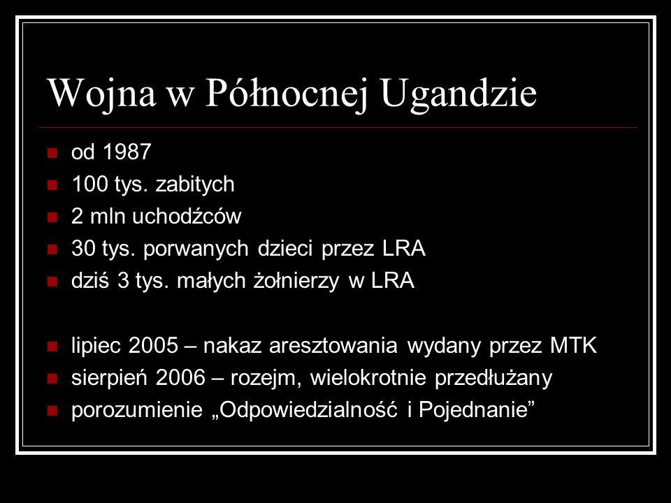 Wojna w Północnej Ugandzie od 1987 100 tys. zabitych 2 mln uchodźców 30 tys. porwanych dzieci przez LRA dziś 3 tys. małych żołnierzy w LRA lipiec 2005