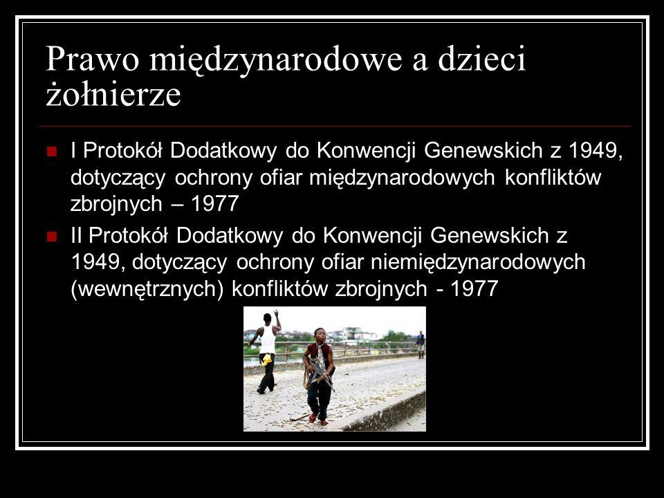 Prawo międzynarodowe a dzieci żołnierze I Protokół Dodatkowy do Konwencji Genewskich z 1949, dotyczący ochrony ofiar międzynarodowych konfliktów zbroj