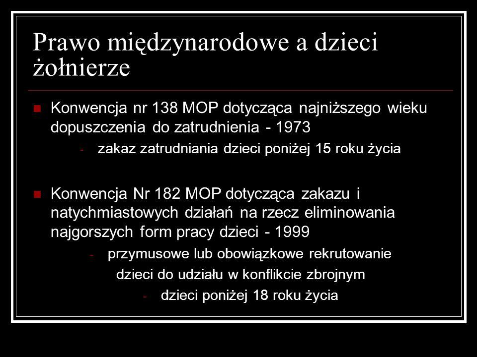 Prawo międzynarodowe a dzieci żołnierze Konwencja nr 138 MOP dotycząca najniższego wieku dopuszczenia do zatrudnienia - 1973 - zakaz zatrudniania dzie