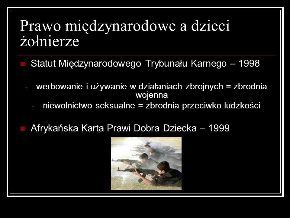 Prawo międzynarodowe a dzieci żołnierze Statut Międzynarodowego Trybunału Karnego – 1998 - werbowanie i używanie w działaniach zbrojnych = zbrodnia wo