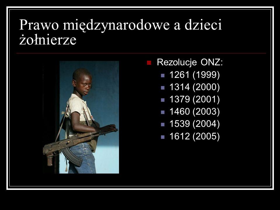 Prawo międzynarodowe a dzieci żołnierze Rezolucje ONZ: 1261 (1999) 1314 (2000) 1379 (2001) 1460 (2003) 1539 (2004) 1612 (2005)