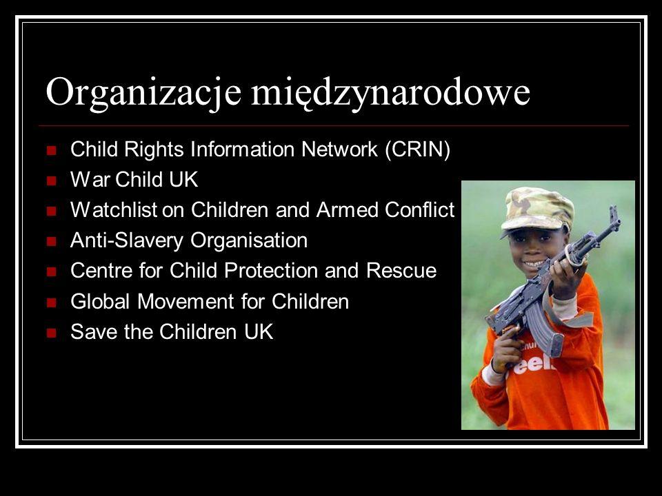 Organizacje międzynarodowe Child Rights Information Network (CRIN) War Child UK Watchlist on Children and Armed Conflict Anti-Slavery Organisation Cen