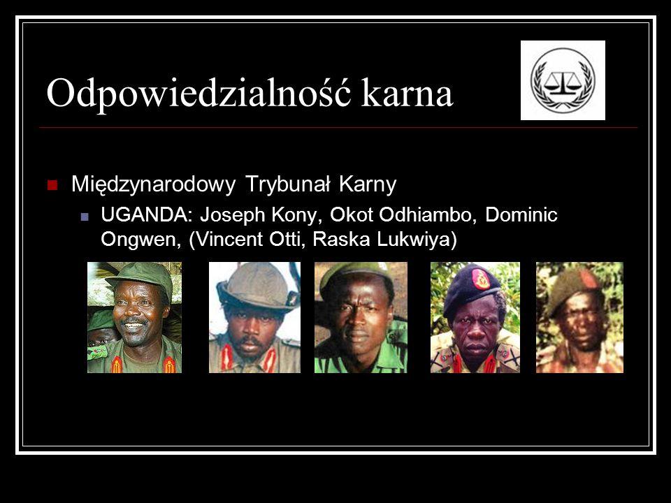 Odpowiedzialność karna Międzynarodowy Trybunał Karny UGANDA: Joseph Kony, Okot Odhiambo, Dominic Ongwen, (Vincent Otti, Raska Lukwiya)