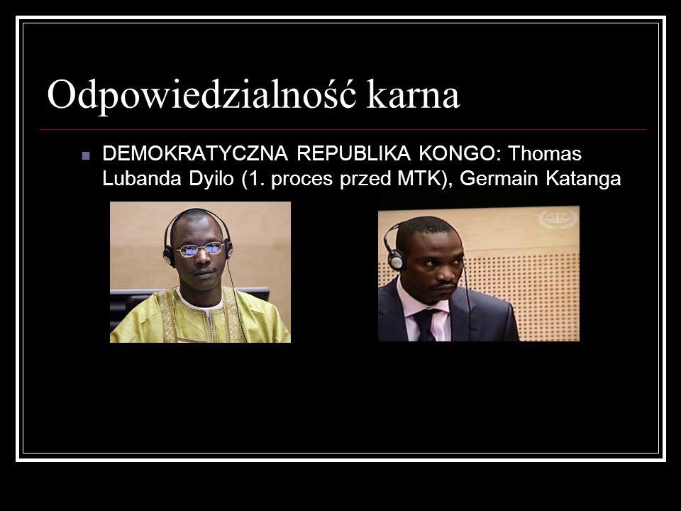 Odpowiedzialność karna DEMOKRATYCZNA REPUBLIKA KONGO: Thomas Lubanda Dyilo (1. proces przed MTK), Germain Katanga