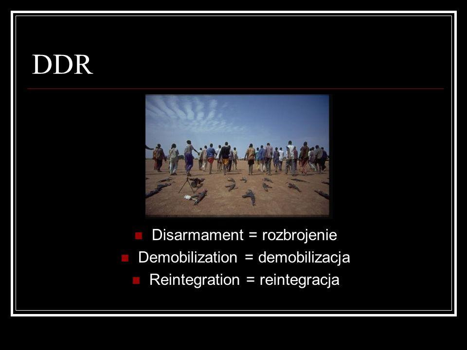 DDR Disarmament = rozbrojenie Demobilization = demobilizacja Reintegration = reintegracja